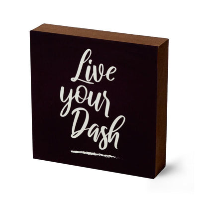 Live Your Dash Decorative Block - SW Inspire | Inspire Kindness | The Dash Poem