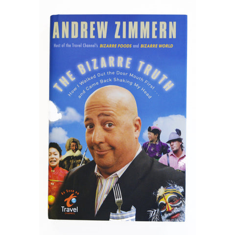The Bizarre Truth by Andrew Zimmern (Autographed Hardcover) - Shop Andrew Zimmern - Books  - 1