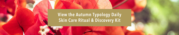 autumn typology daily skin care ritual