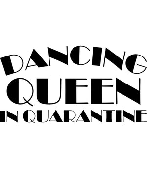 Dancing Queen In Quarantine - Unisex Tee - Graphic Tees Australia