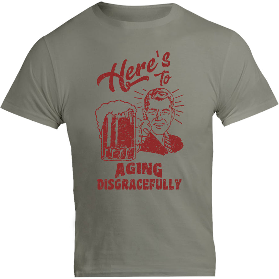 Here's To Aging Disgracefully - Unisex Tee - Graphic Tees Australia