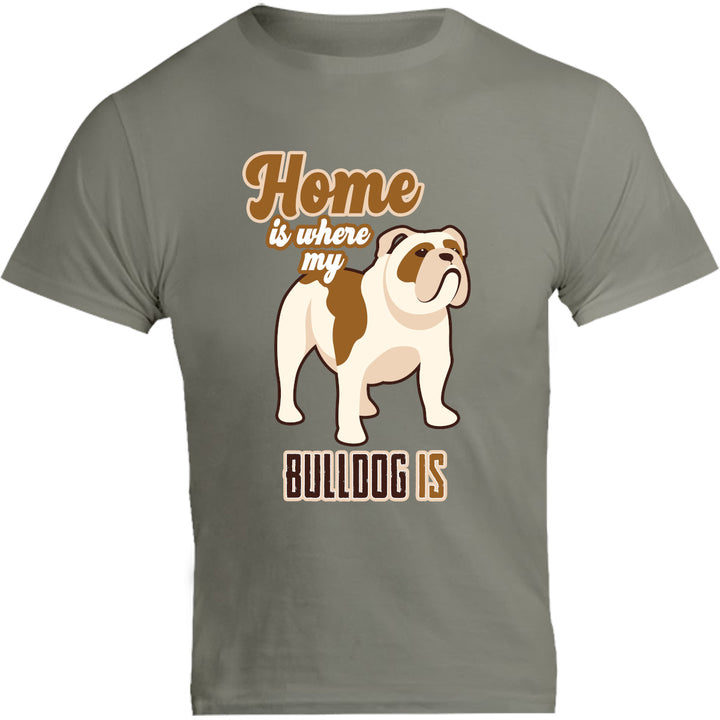 Home Is Where My Bulldog Is - Unisex Tee - Graphic Tees Australia