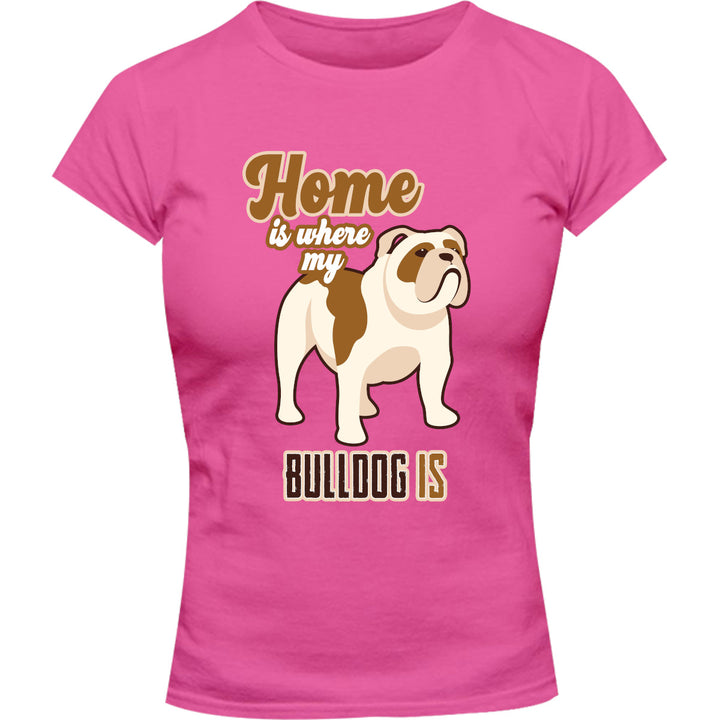 Home Is Where My Bulldog Is - Ladies Slim Fit Tee - Graphic Tees Australia