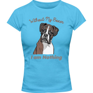 I Am Nothing Without My Boxer - Ladies Slim Fit Tee - Graphic Tees Australia