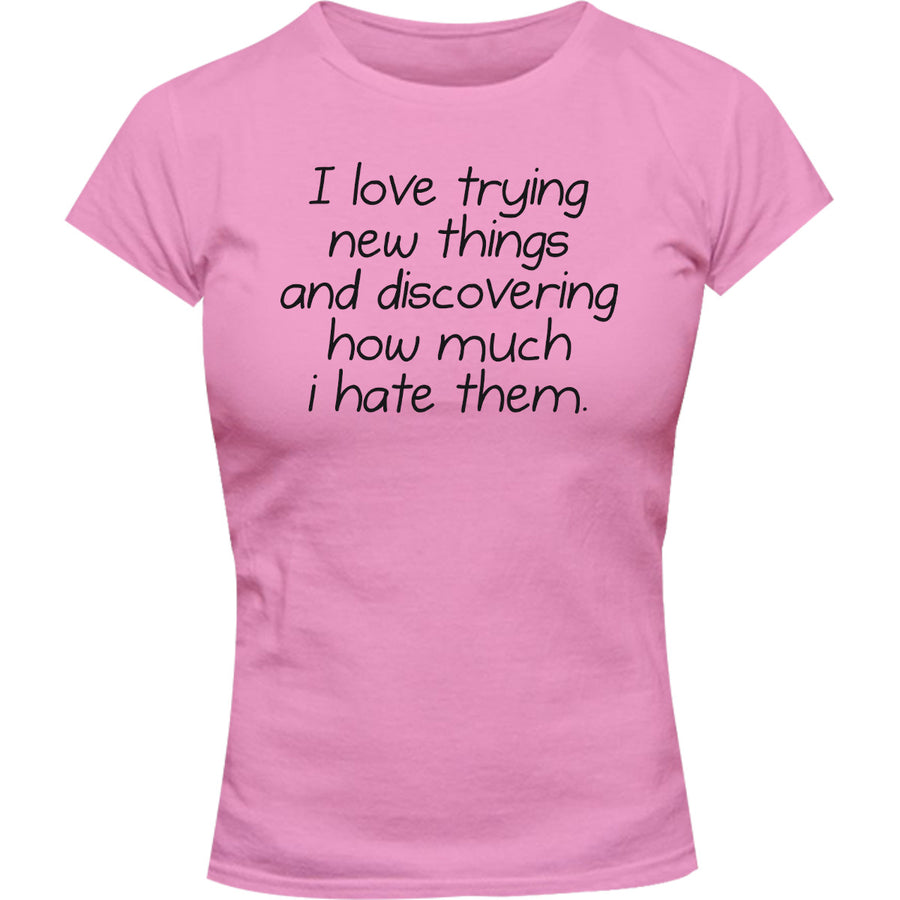 I Love Trying New Things - Ladies Slim Fit Tee - Graphic Tees Australia