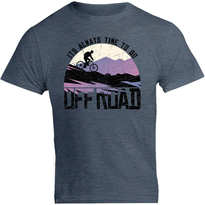 Its Always Time To Go Off Road - Unisex Tee - Graphic Tees Australia