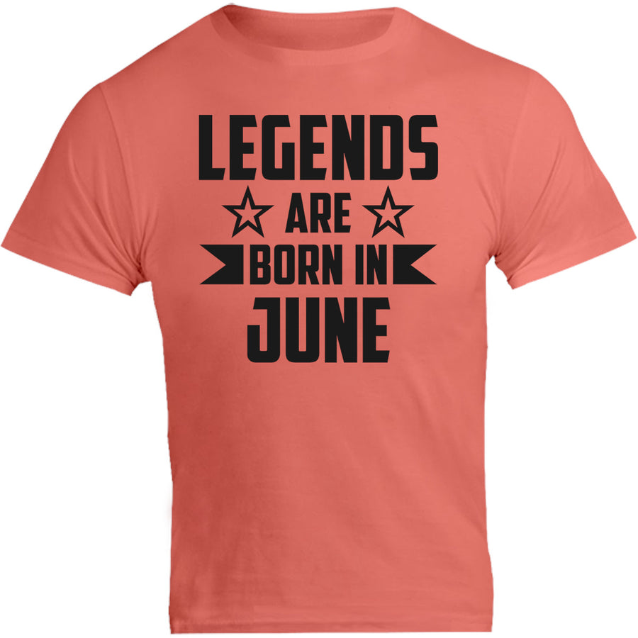 Legends Are Born In June - Unisex Tee - Graphic Tees Australia
