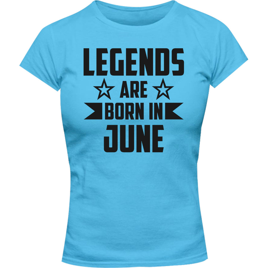 Legends Are Born In June - Ladies Slim Fit Tee - Graphic Tees Australia