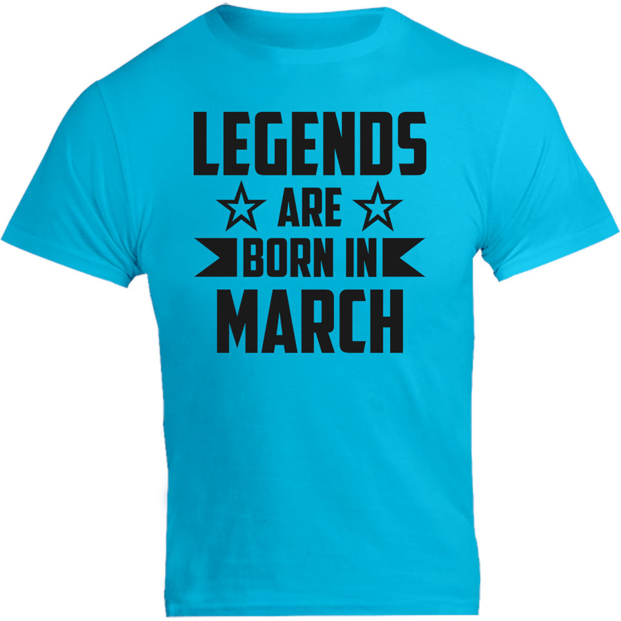 Legends Are Born In March - Unisex Tee - Graphic Tees Australia