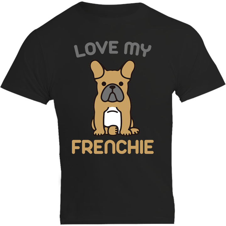 Love My Frenchie - Unisex Tee - Plus Size - Graphic Tees Australia