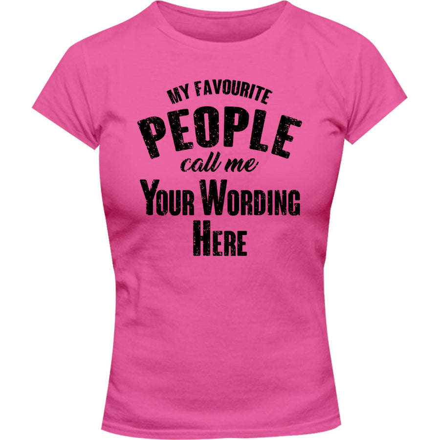 My Favourite People Call Me...your wording - Ladies Slim Fit Tee - Graphic Tees Australia