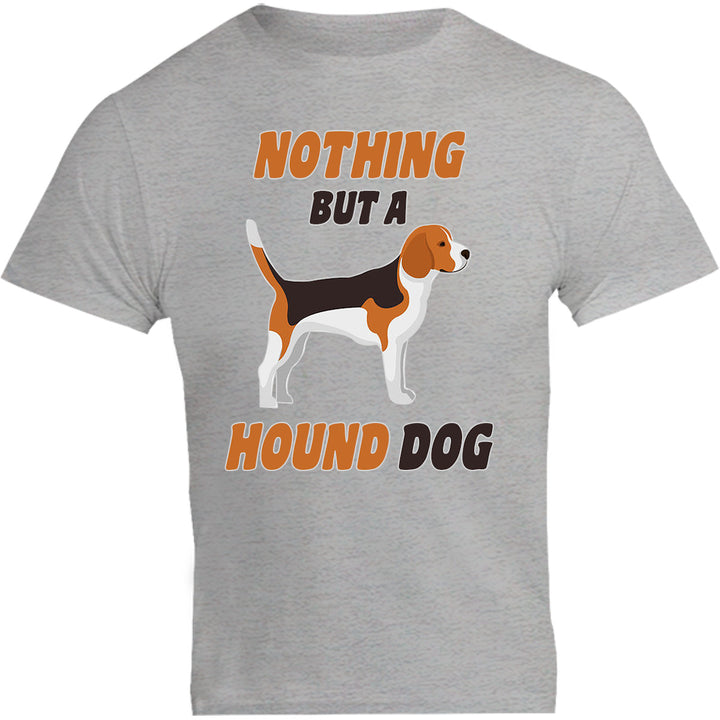 Nothing But A Hound Dog - Unisex Tee - Graphic Tees Australia