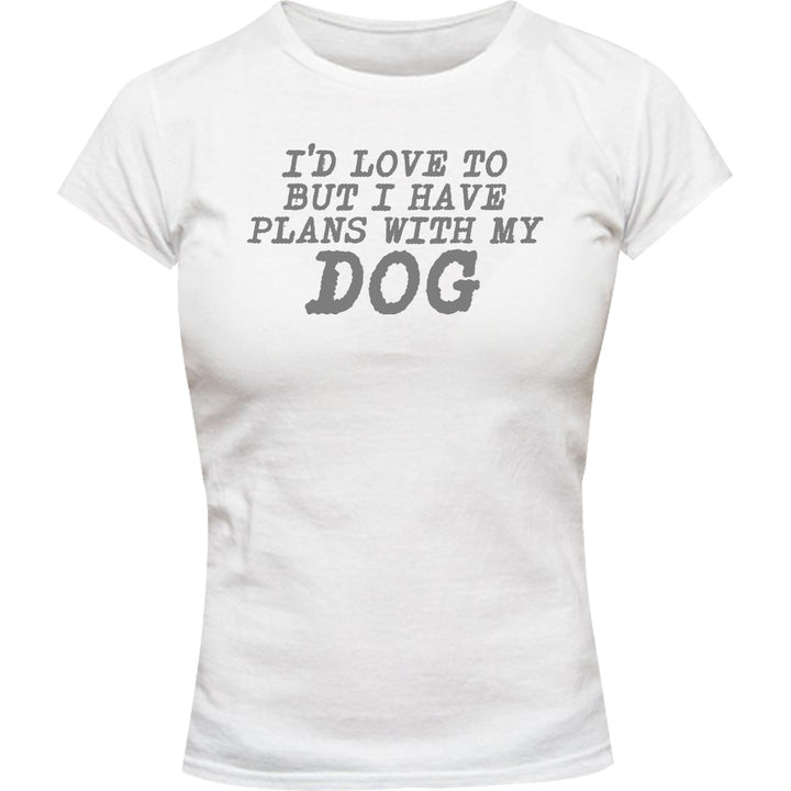 Plans With My Dog - Ladies Slim Fit Tee - Graphic Tees Australia
