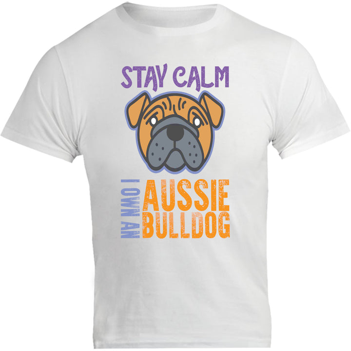 Stay Calm I Own An Aussie Bulldog - Unisex Tee - Graphic Tees Australia