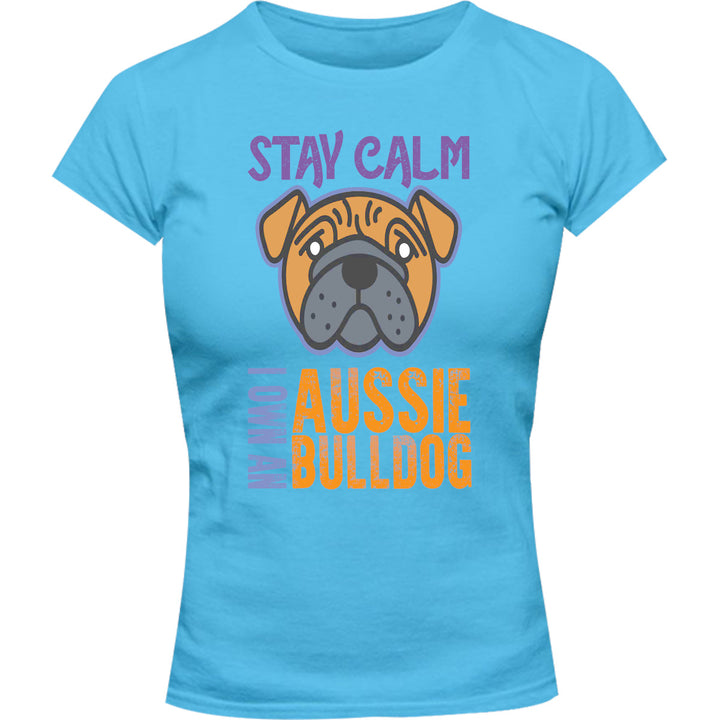 Stay Calm I Own An Aussie Bulldog - Ladies Slim Fit Tee - Graphic Tees Australia