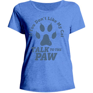 Talk To The Cat Paw - Ladies Relaxed Fit Tee - Graphic Tees Australia