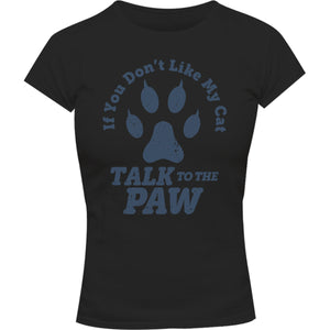 Talk To The Cat Paw - Ladies Slim Fit Tee - Graphic Tees Australia