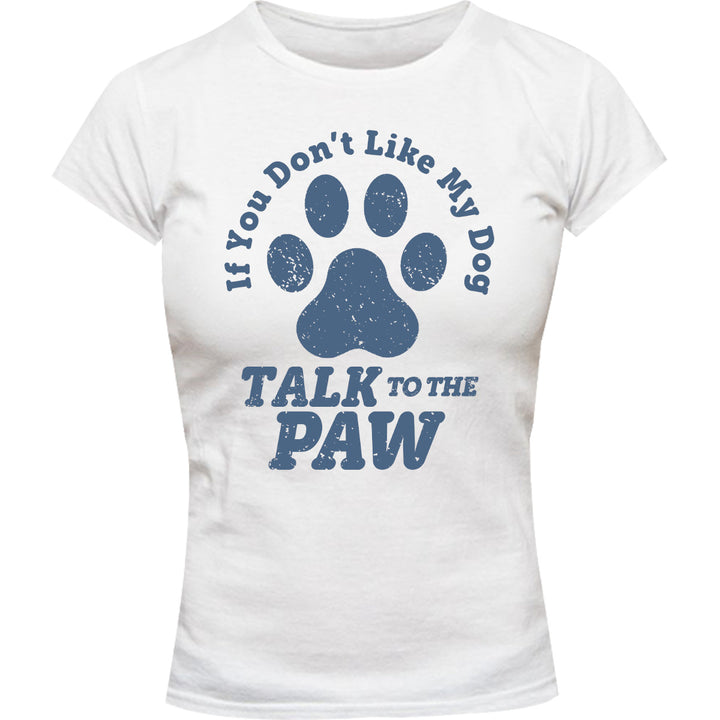 Talk To The Dog Paw - Ladies Slim Fit Tee - Graphic Tees Australia