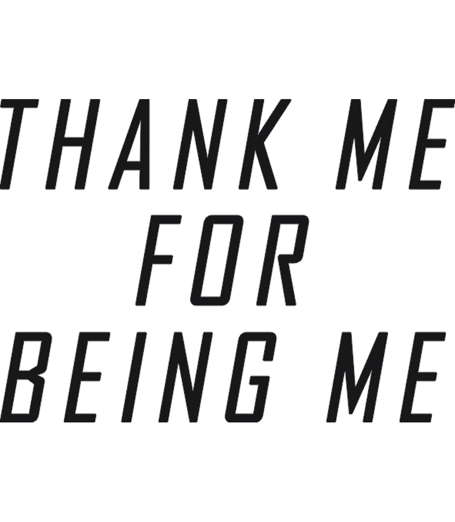 Thank Me For Being Me - Ladies Slim Fit Tee - Graphic Tees Australia