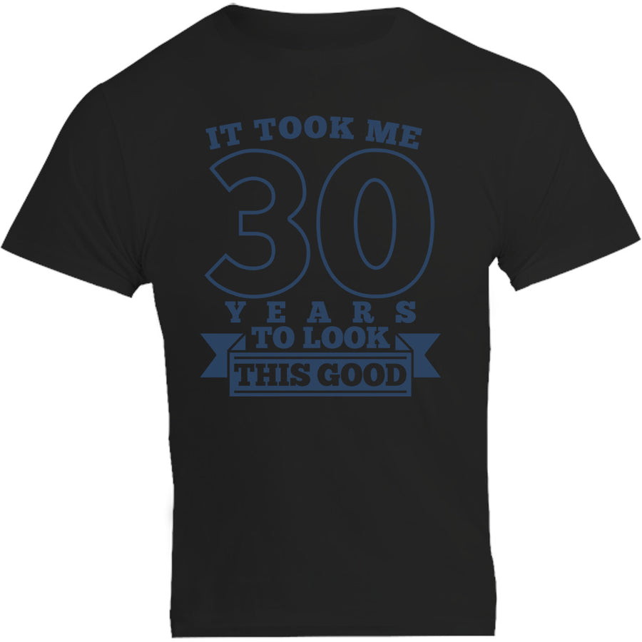 Took Me 30 Years - Unisex Tee - Plus Size - Graphic Tees Australia