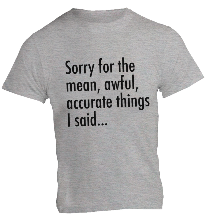 Sorry For The Accurate Things I Said - Unisex Tee - Graphic Tees Australia