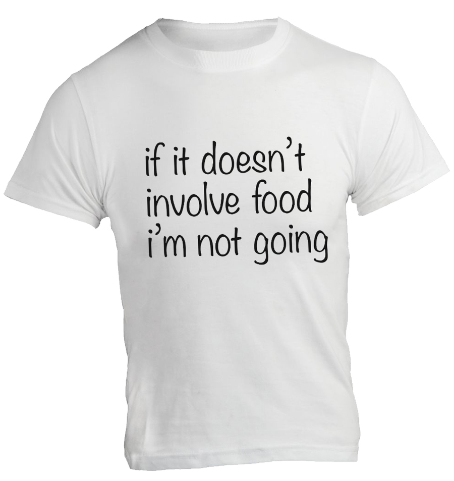 If It Doesn't Involve Food I'm Not Going - Unisex Tee - Graphic Tees Australia