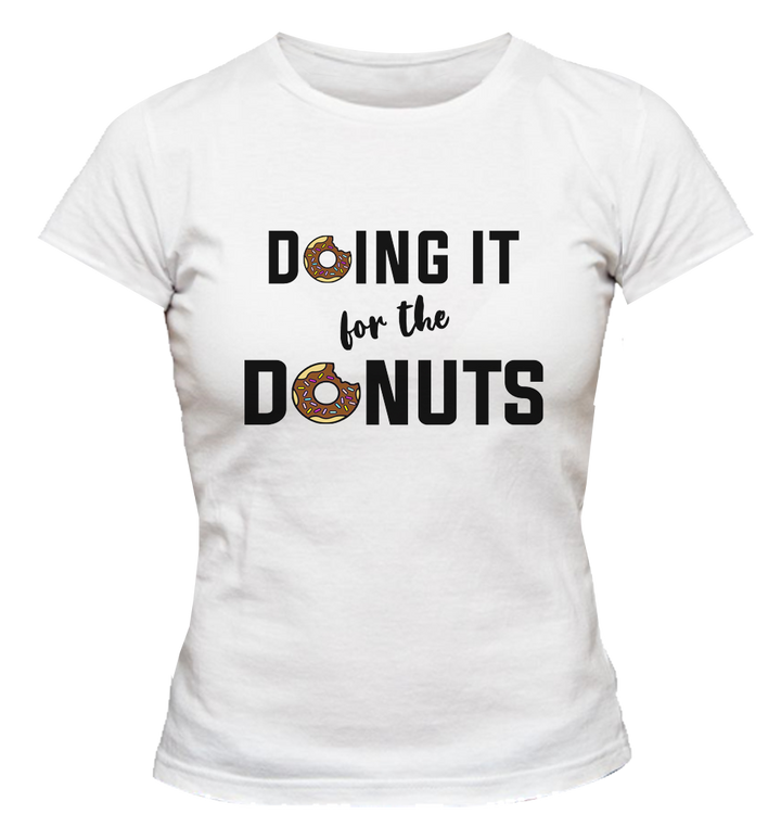 Doing it for the Donuts - Ladies Slim Fit Tee - Graphic Tees Australia