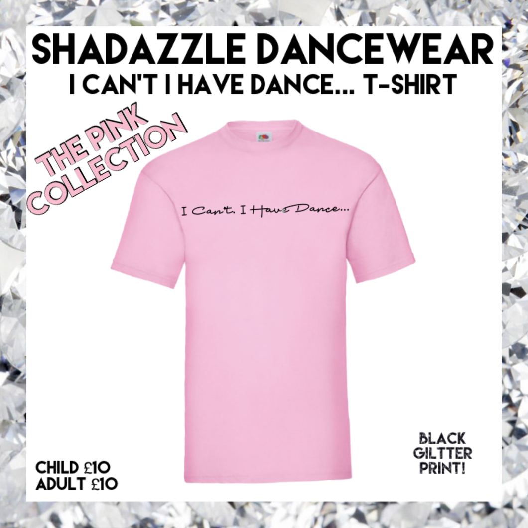 I Can't, I Have Dance... T-Shirt - Pink