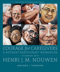 Courage for Caregivers: A Retreat Participant Workbook