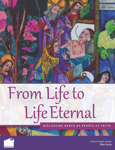 From Life to Life Eternal: Discussing Death as People of Faith