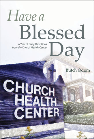 Have a Blessed Day: A Year of Daily Devotions from the Church Health Center