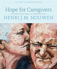 Hope for Caregivers: A 42-Day Devotional in Company with Henri J.M. Nouwen