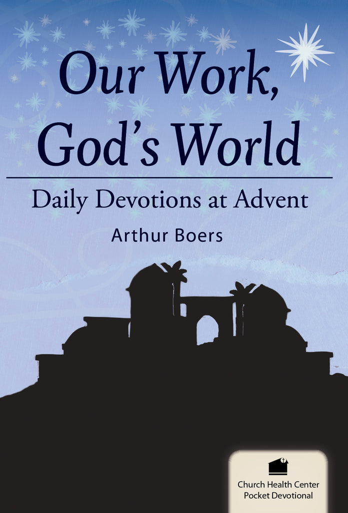 Our Work, God's World: Daily Devotions at Advent