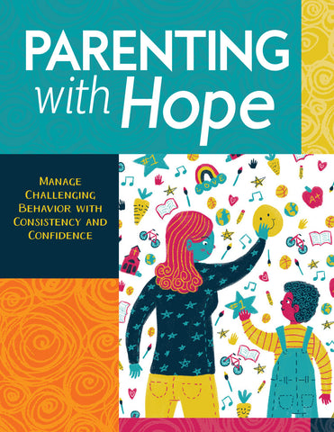 SOLD OUT Parenting with Hope: Manage Challenging Behavior with Consistency and Confidence
