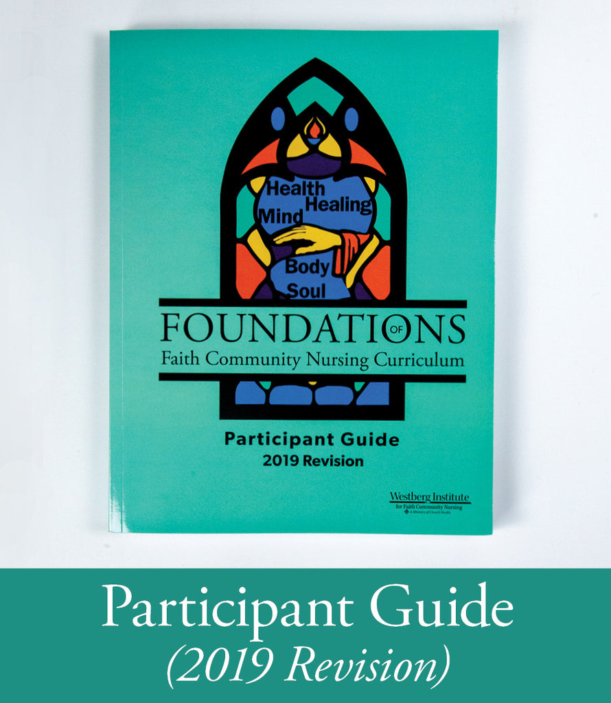 Foundations of Faith Community Nursing Curriculum: Participant Guide 2019 Revision