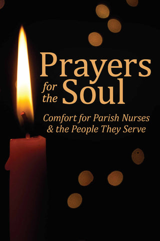 Prayers for the Soul: Comfort for Parish Nurses & the People They Serve