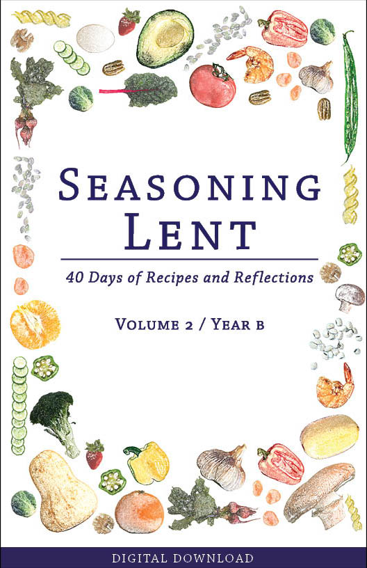 Seasoning Lent: 40 Days of Recipes and Reflections, Volume 2 / Year B
