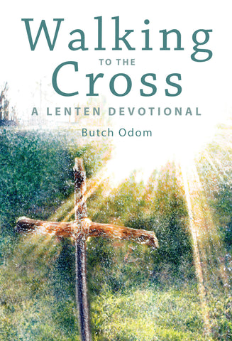 Walking to the Cross: A Lenten Devotional