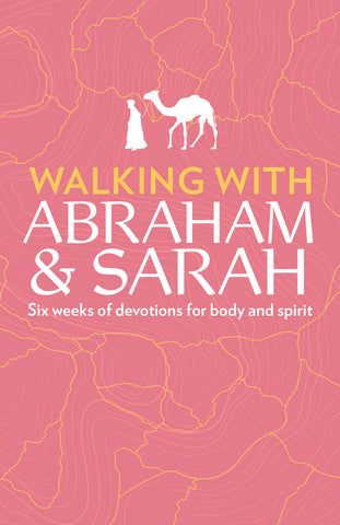 Walking with Abraham and Sarah: Six weeks of devotions for body and spirit