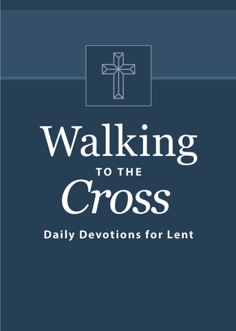 Walking to the Cross: Daily Devotions for Lent