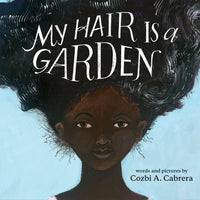 My Hair is a Garden, by Cozbi A. Cabrera