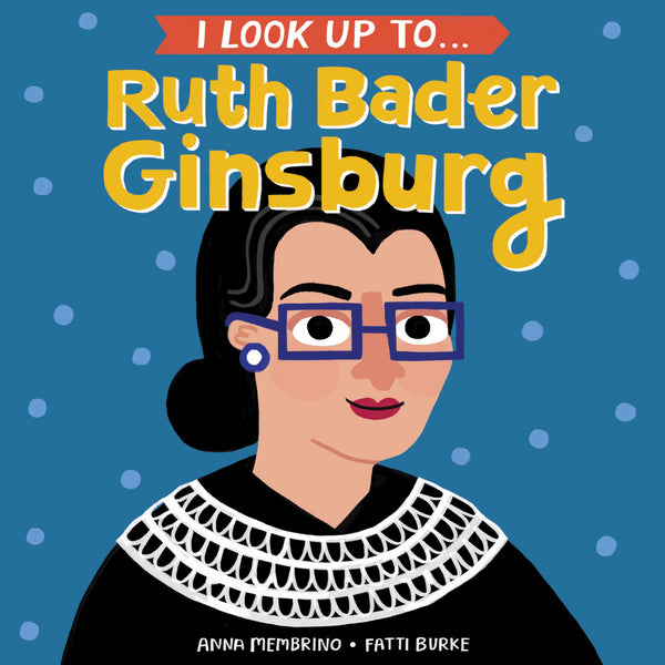 I Look Up To... Ruth Bader Ginsburg, Board Book