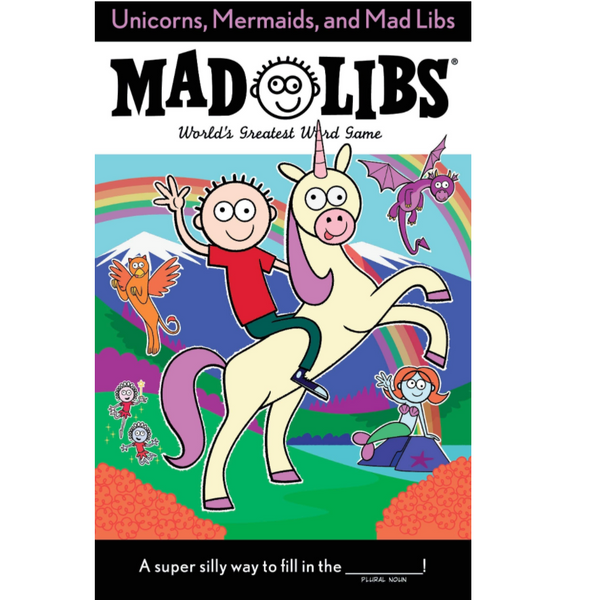 Mad Libs: Unicorns, Mermaids, and Mad Libs