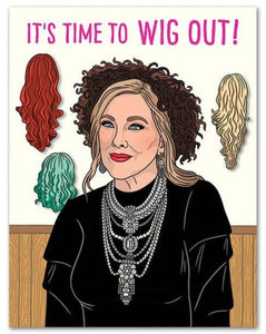 Greeting Card: Moira Time To Wig Out