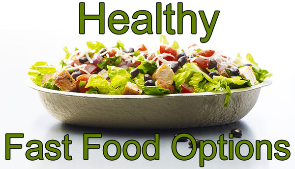 Healthy Fast Food Options and Choices