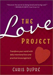 The Love Project: Transform Your World with Daily Intentional Love and Practical Encouragement (Hardcover) - Mission Store