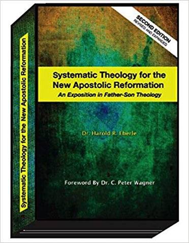 Systematic Theology For The New Apostolic Reformation: An Exposition in Father-Son Theology - Mission Store