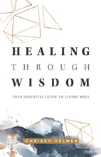 Load image into Gallery viewer, Healing Through Wisdom: Your Essential Guide To Living Well - Mission Store