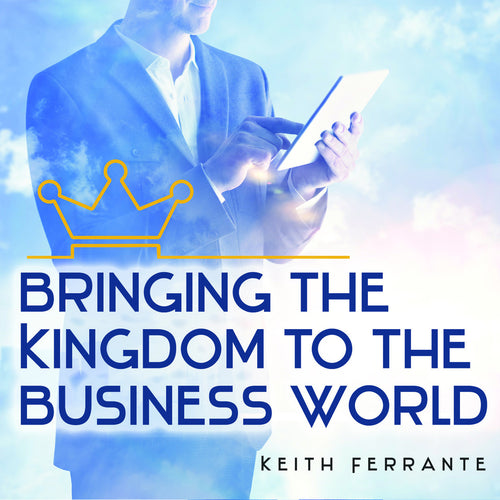 Bringing the Kingdom to the Business World - Keith Ferrante - Mission Store