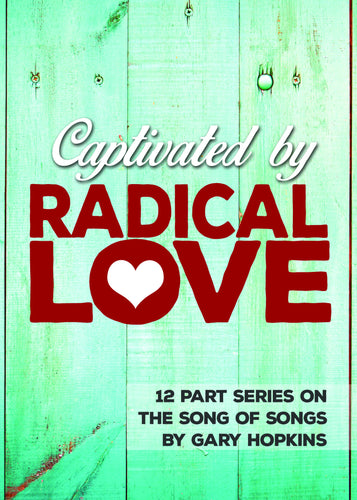 Captivated by Radical Love- 12 Part Series - Mission Store